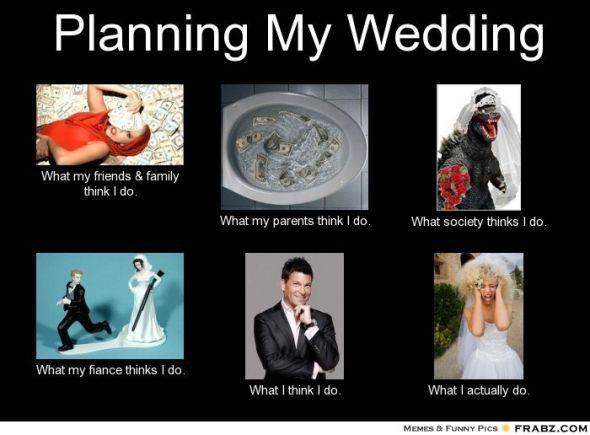 Plan Your Wedding Me My Big: Just For Laughs Wedding Memes And More